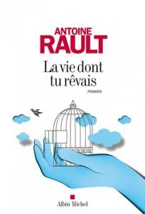 La vie dont tu rêvais - Antoine RAULT - couverture