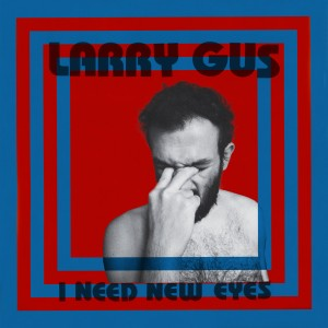 Larry Gus_I Need New Eyes_Album Cover HD